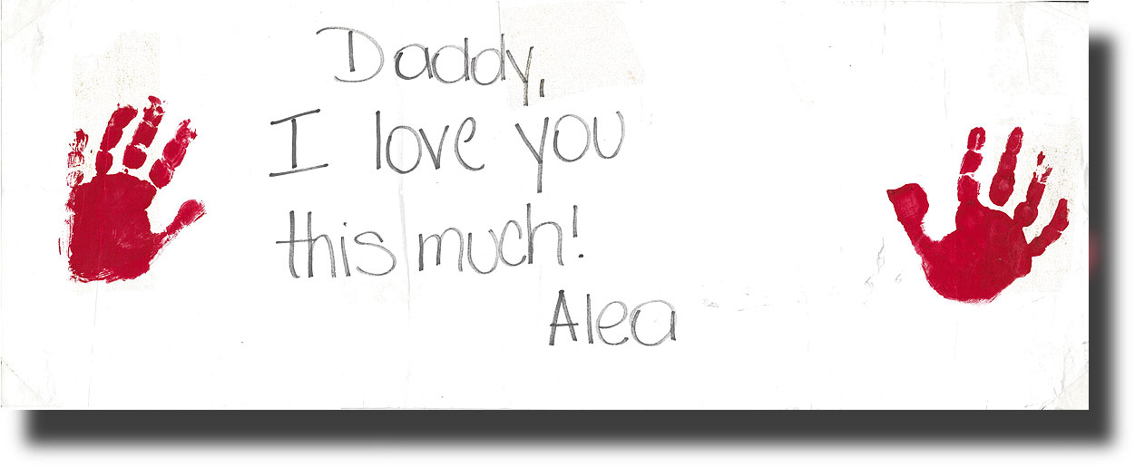 "From Alea, 4 years old - ""Daddy I love you this much"" with spread arms"