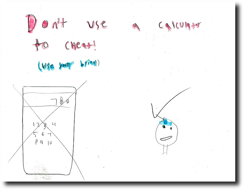 "From Breck, 7 years old - ""Don't use a calculator to cheat (use your brian)"" Love the creative spelling!"